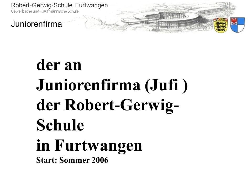 Robert-Gerwig-Schule Furtwangen Gewerbliche und Kaufmännische Schule Juniorenfirma der an Juniorenfirma (Jufi ) der Robert-Gerwig- Schule in Furtwange