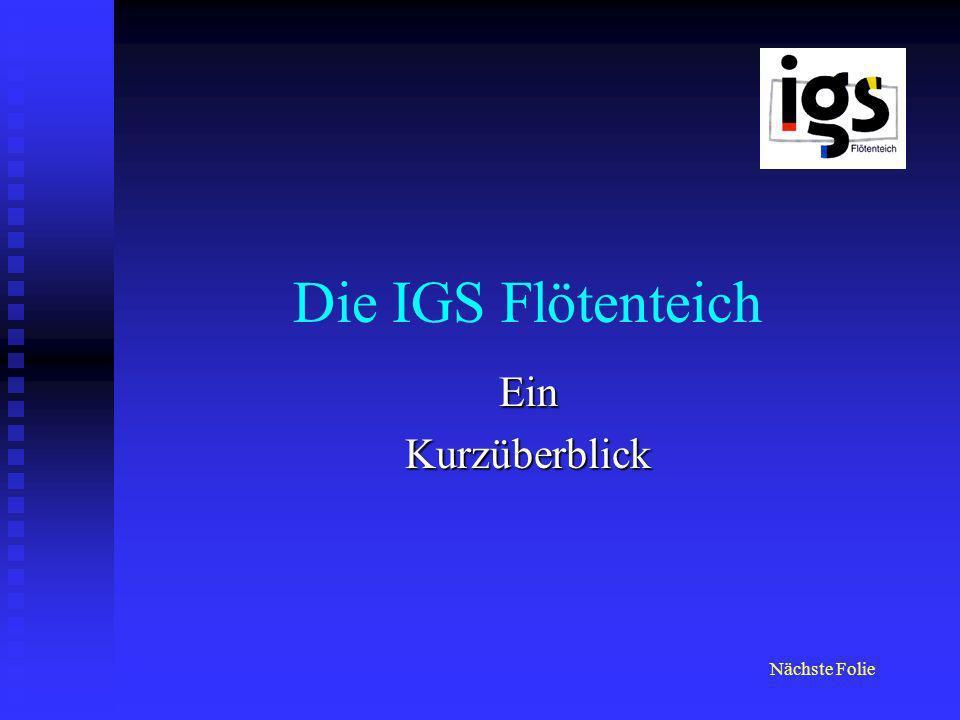 Die IGS Flötenteich EinKurzüberblick Nächste Folie