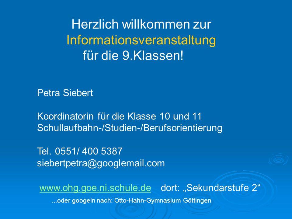 Herzlich willkommen zur Informationsveranstaltung für die 9.Klassen! Petra Siebert Koordinatorin für die Klasse 10 und 11 Schullaufbahn-/Studien-/Beru