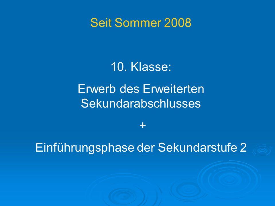 Seit Sommer 2008 10. Klasse: Erwerb des Erweiterten Sekundarabschlusses + Einführungsphase der Sekundarstufe 2