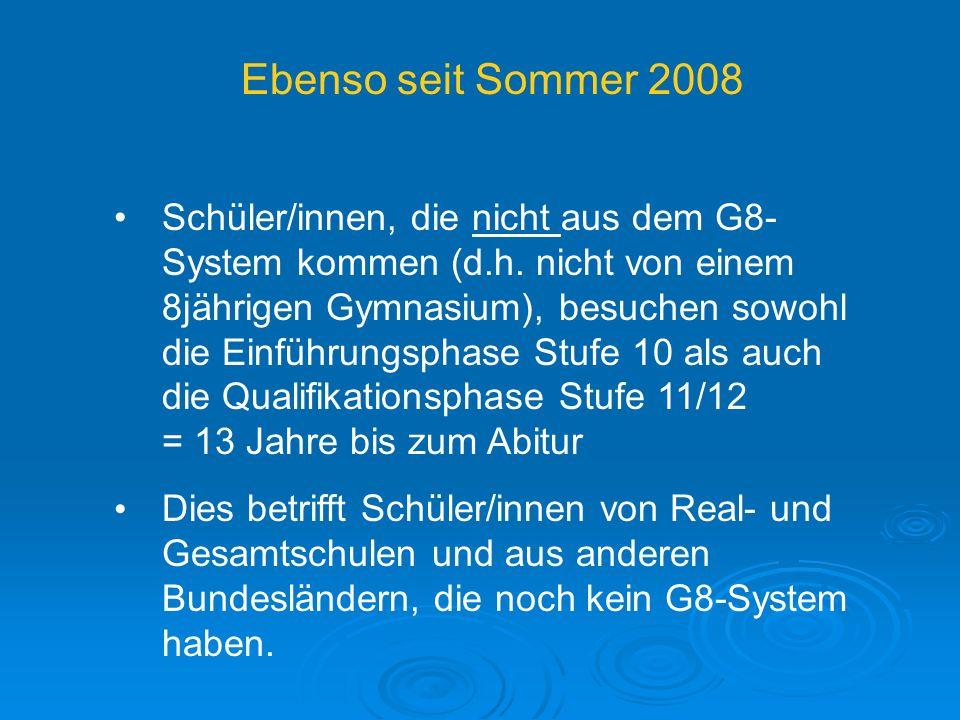 Ebenso seit Sommer 2008 Schüler/innen, die nicht aus dem G8- System kommen (d.h. nicht von einem 8jährigen Gymnasium), besuchen sowohl die Einführungs