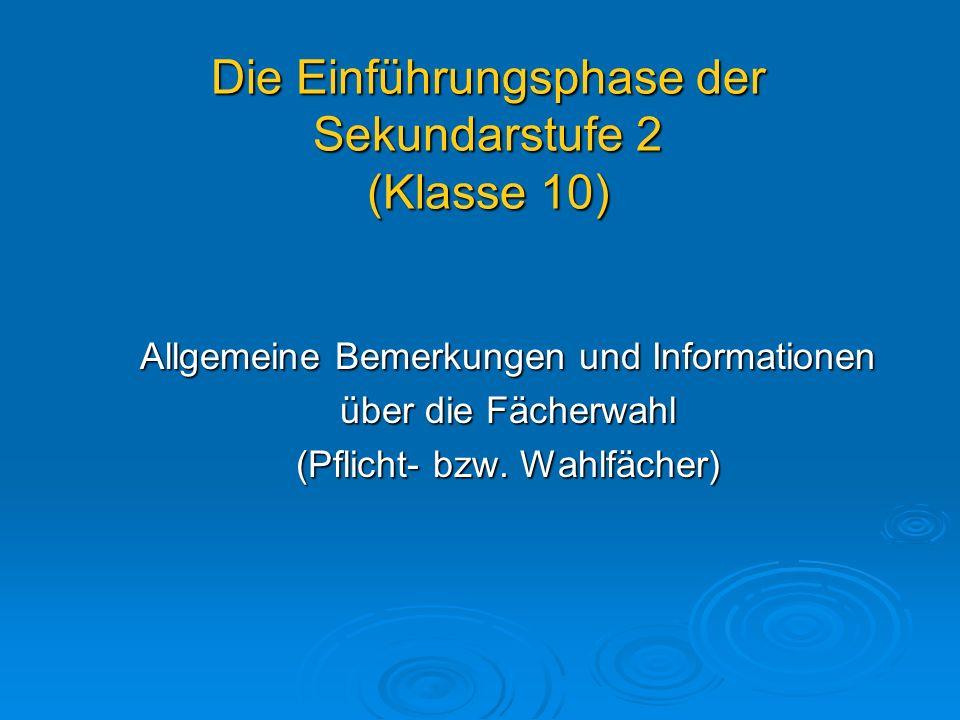 Die Einführungsphase der Sekundarstufe 2 (Klasse 10) Allgemeine Bemerkungen und Informationen über die Fächerwahl (Pflicht- bzw. Wahlfächer)