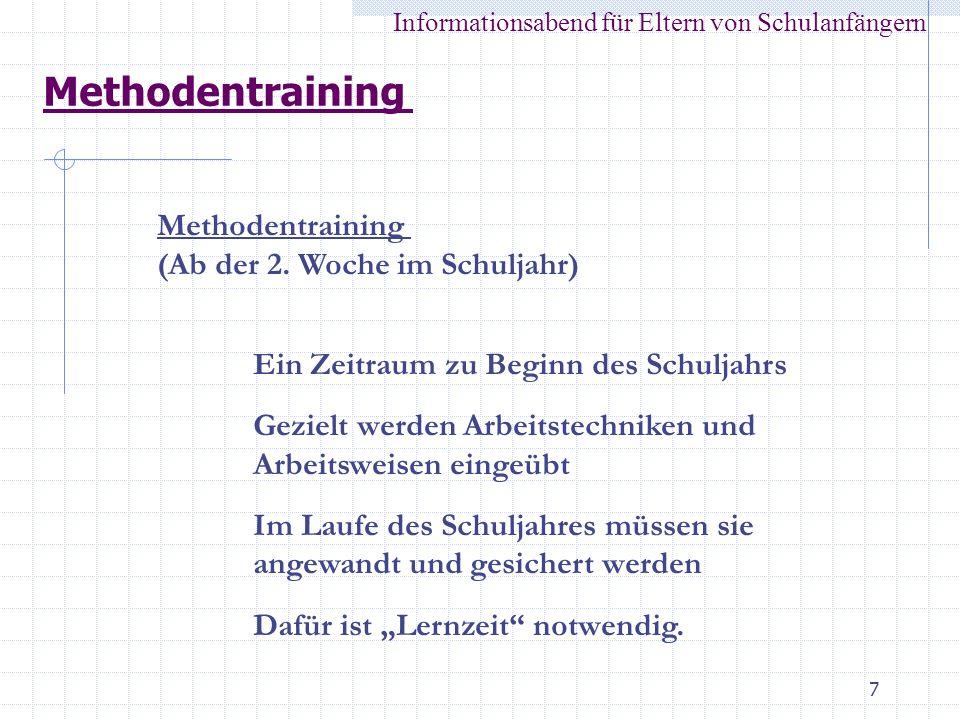 7 Methodentraining Informationsabend für Eltern von Schulanfängern Methodentraining (Ab der 2. Woche im Schuljahr) Ein Zeitraum zu Beginn des Schuljah
