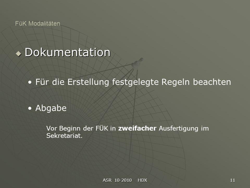 ASR 10-2010 HDX 11 FüK Modalitäten Dokumentation Dokumentation Für die Erstellung festgelegte Regeln beachten Abgabe Vor Beginn der FÜK in zweifacher Ausfertigung im Sekretariat.