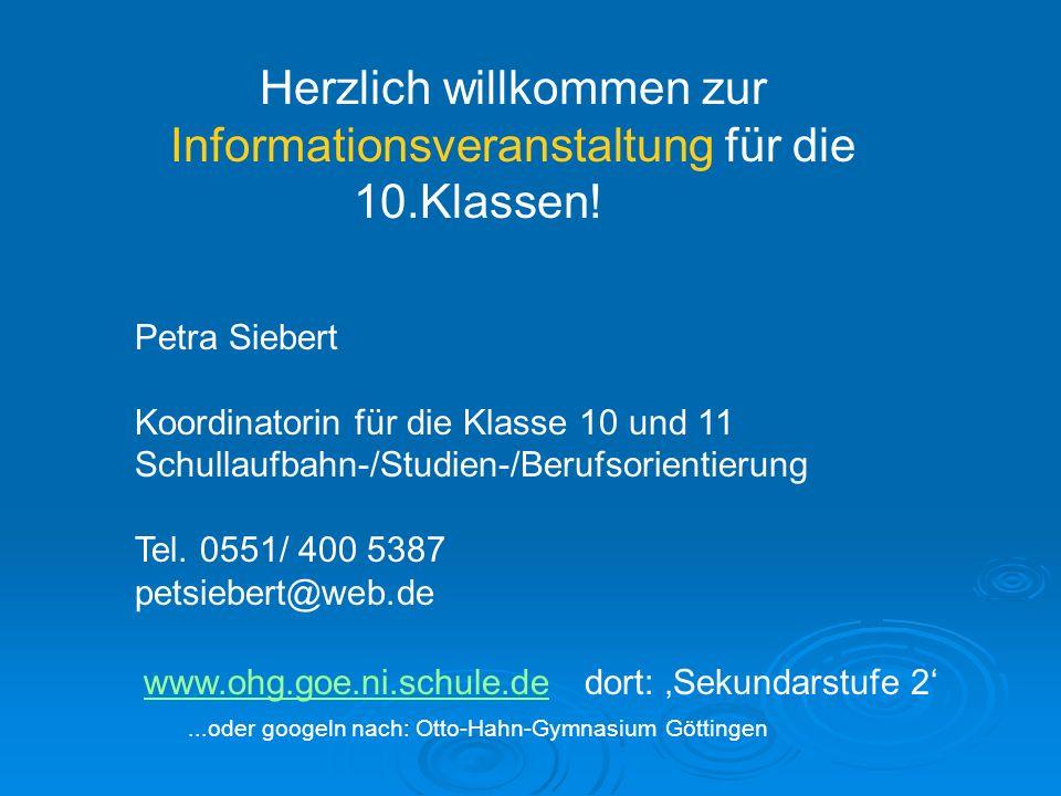 Herzlich willkommen zur Informationsveranstaltung für die 10.Klassen! Petra Siebert Koordinatorin für die Klasse 10 und 11 Schullaufbahn-/Studien-/Ber
