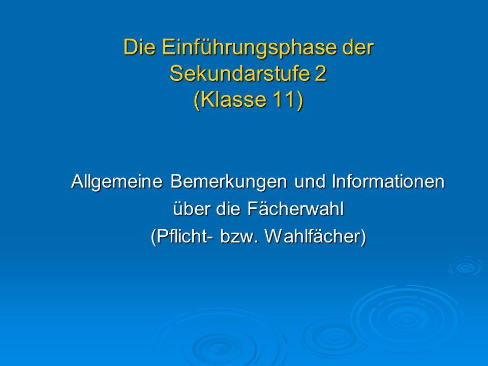 Die Einführungsphase der Sekundarstufe 2 (Klasse 11) Allgemeine Bemerkungen und Informationen über die Fächerwahl (Pflicht- bzw. Wahlfächer)