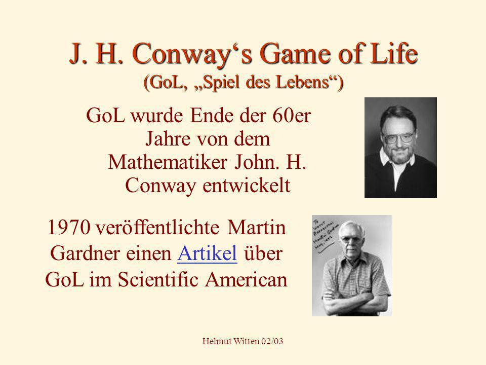 Helmut Witten 02/03 J. H. Conways Game of Life (GoL, Spiel des Lebens) GoL wurde Ende der 60er Jahre von dem Mathematiker John. H. Conway entwickelt 1
