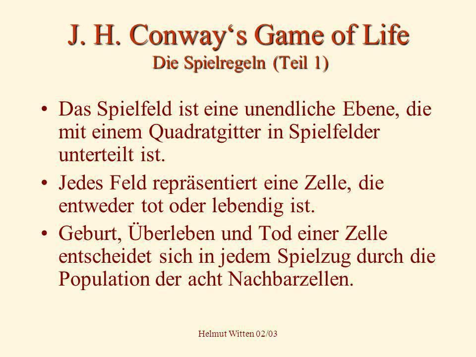 Helmut Witten 02/03 J. H. Conways Game of Life Die Spielregeln (Teil 1) Das Spielfeld ist eine unendliche Ebene, die mit einem Quadratgitter in Spielf