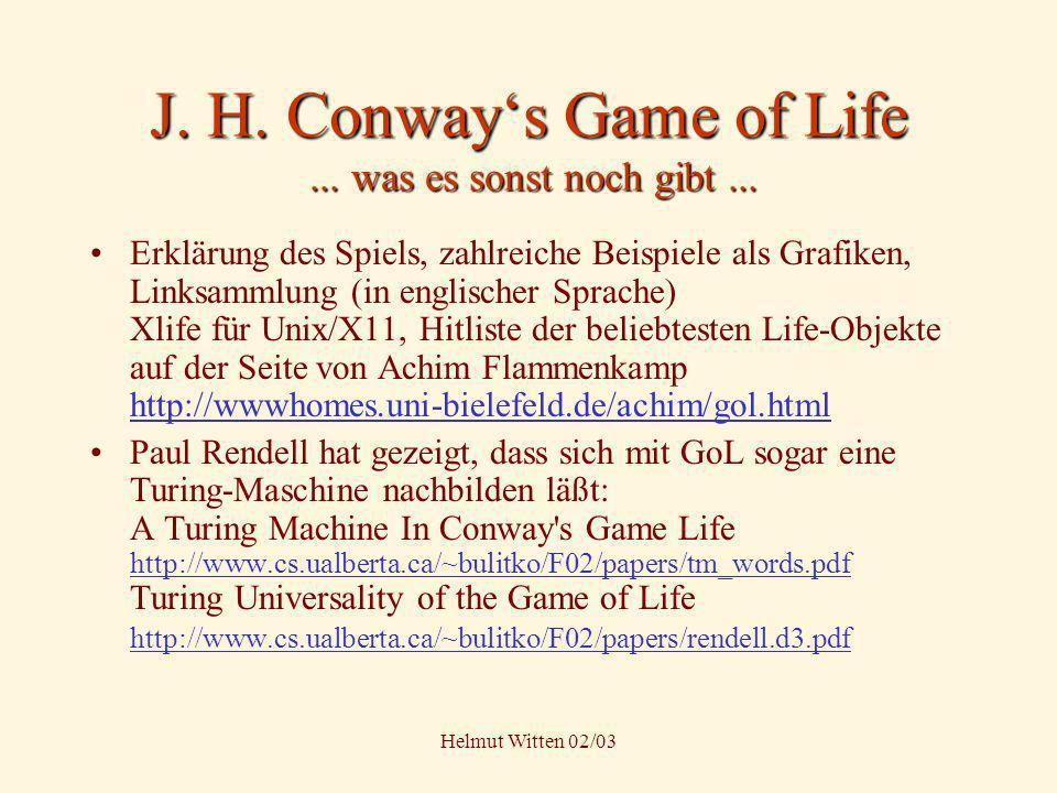 Helmut Witten 02/03 J. H. Conways Game of Life... was es sonst noch gibt... Erklärung des Spiels, zahlreiche Beispiele als Grafiken, Linksammlung (in