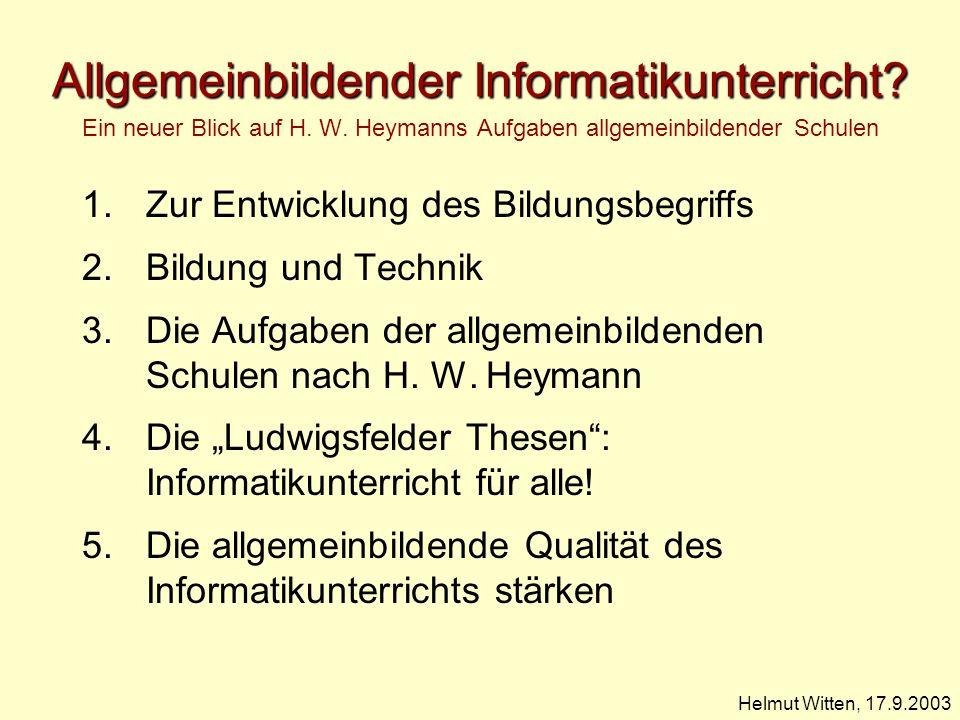 Allgemeinbildender Informatikunterricht? Allgemeinbildender Informatikunterricht? Ein neuer Blick auf H. W. Heymanns Aufgaben allgemeinbildender Schul