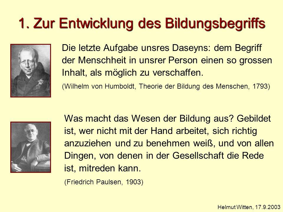 1. Zur Entwicklung des Bildungsbegriffs Helmut Witten, 17.9.2003 Die letzte Aufgabe unsres Daseyns: dem Begriff der Menschheit in unsrer Person einen