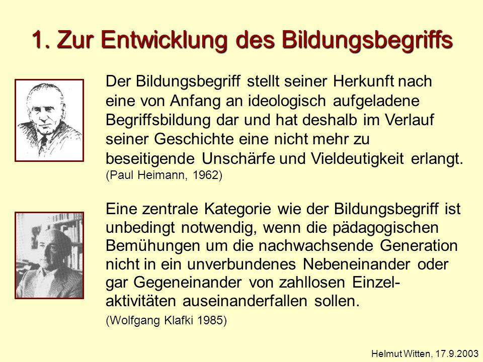 1. Zur Entwicklung des Bildungsbegriffs Helmut Witten, 17.9.2003 Der Bildungsbegriff stellt seiner Herkunft nach eine von Anfang an ideologisch aufgel