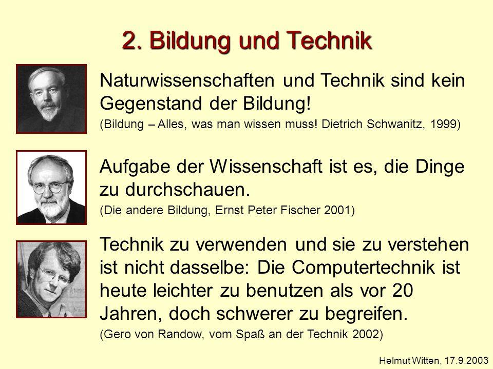 Helmut Witten, 17.9.2003 2. Bildung und Technik Naturwissenschaften und Technik sind kein Gegenstand der Bildung! (Bildung – Alles, was man wissen mus