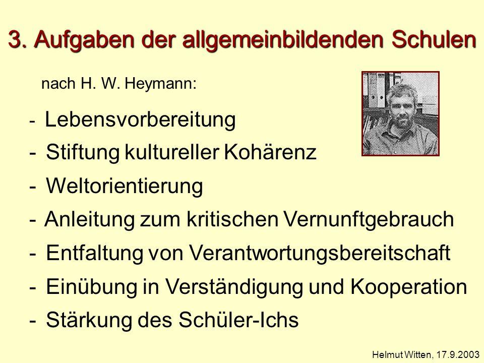 3. Aufgaben der allgemeinbildenden Schulen Helmut Witten, 17.9.2003 - Lebensvorbereitung - Stiftung kultureller Kohärenz - Weltorientierung - Anleitun
