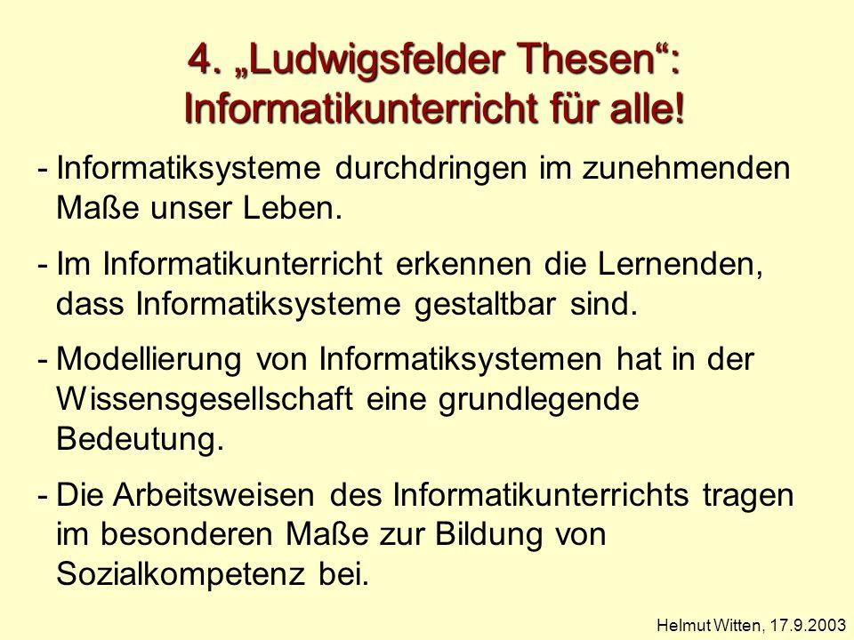4. Ludwigsfelder Thesen: Informatikunterricht für alle! Helmut Witten, 17.9.2003 -Informatiksysteme durchdringen im zunehmenden Maße unser Leben. -Im