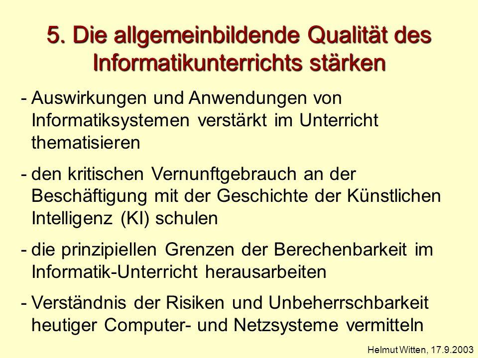 5. Die allgemeinbildende Qualität des Informatikunterrichts stärken Helmut Witten, 17.9.2003 -Auswirkungen und Anwendungen von Informatiksystemen vers