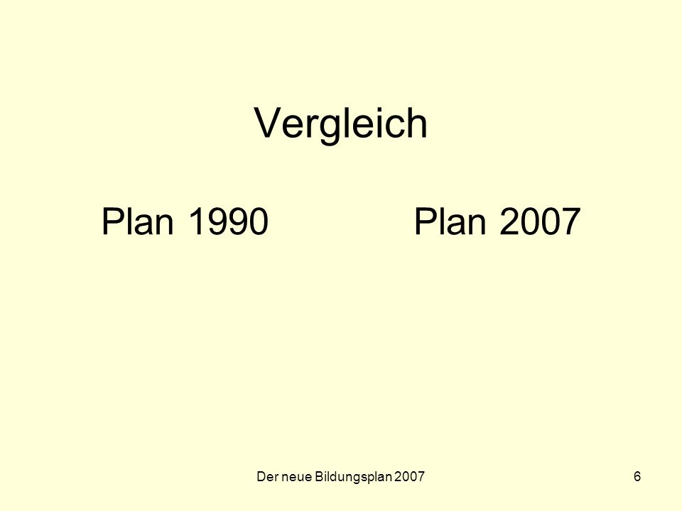 Der neue Bildungsplan 20076 Vergleich Plan 1990Plan 2007