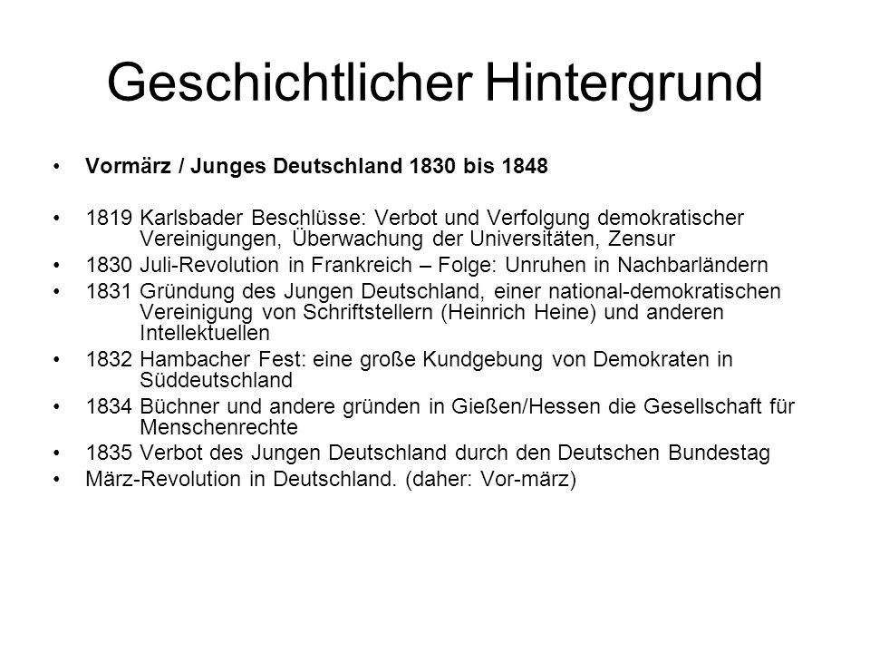 Geschichtlicher Hintergrund Vormärz / Junges Deutschland 1830 bis 1848 1819 Karlsbader Beschlüsse: Verbot und Verfolgung demokratischer Vereinigungen,