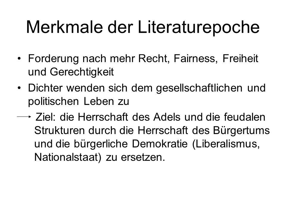 Merkmale der Literaturepoche Forderung nach mehr Recht, Fairness, Freiheit und Gerechtigkeit Dichter wenden sich dem gesellschaftlichen und politische