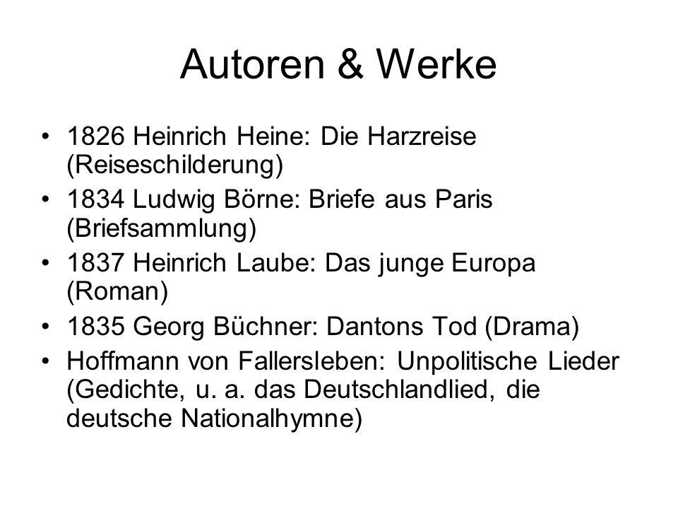 Autoren & Werke 1826 Heinrich Heine: Die Harzreise (Reiseschilderung) 1834 Ludwig Börne: Briefe aus Paris (Briefsammlung) 1837 Heinrich Laube: Das jun
