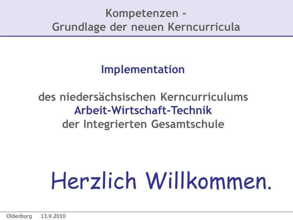 Oldenburg 13.9.2010 Kompetenzen - Grundlage der neuen Kerncurricula Implementation des niedersächsischen Kerncurriculums Arbeit-Wirtschaft-Technik der