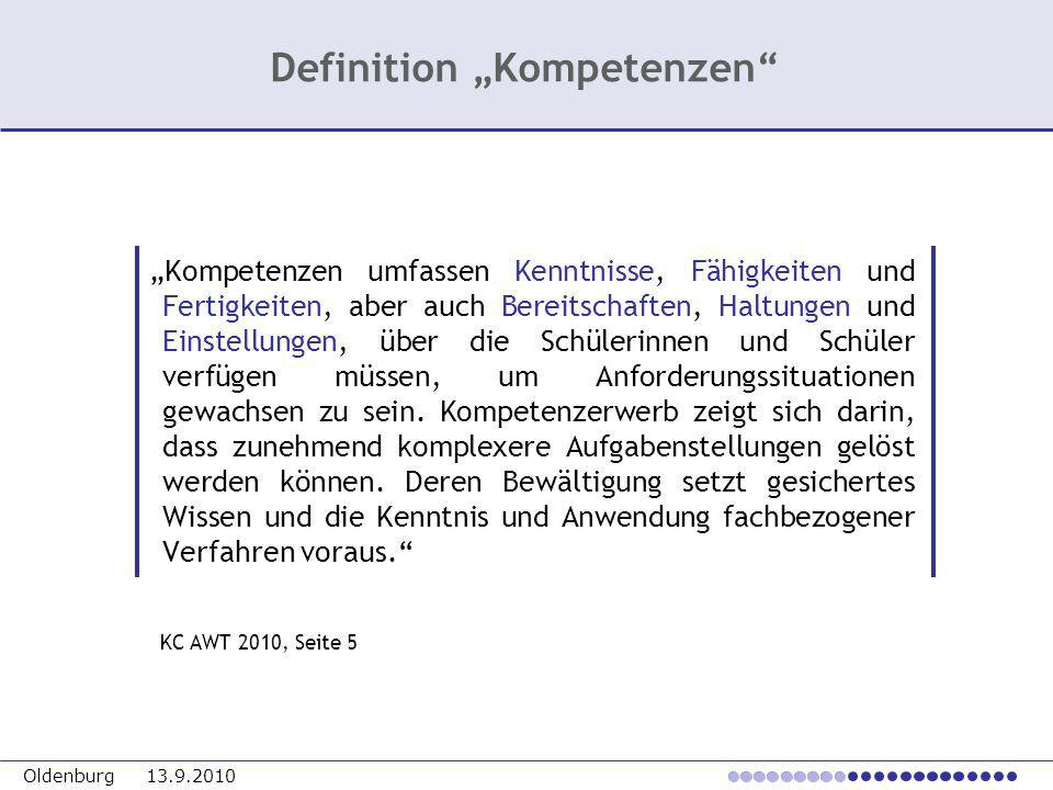 Oldenburg 13.9.2010 Kompetenzen umfassen Kenntnisse, Fähigkeiten und Fertigkeiten, aber auch Bereitschaften, Haltungen und Einstellungen, über die Sch