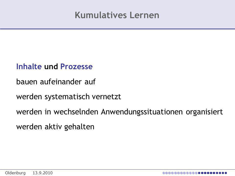 Oldenburg 13.9.2010 Inhalte und Prozesse bauen aufeinander auf werden systematisch vernetzt werden in wechselnden Anwendungssituationen organisiert we