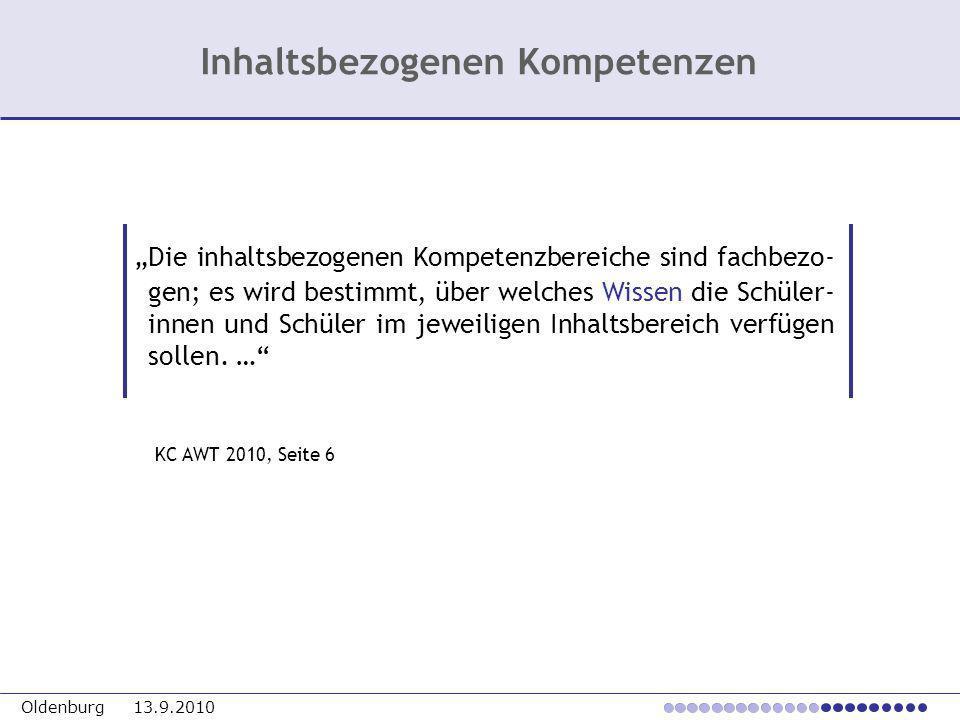 Oldenburg 13.9.2010 Die inhaltsbezogenen Kompetenzbereiche sind fachbezo- gen; es wird bestimmt, über welches Wissen die Schüler- innen und Schüler im