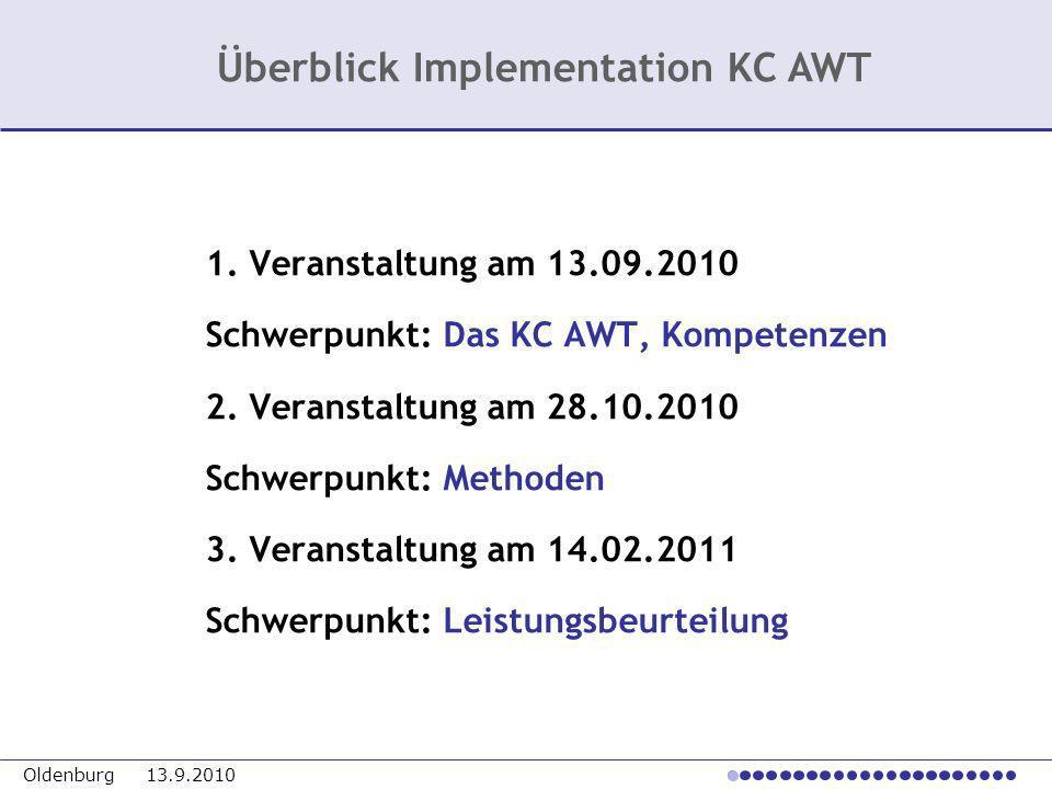 Oldenburg 13.9.2010 1. Veranstaltung am 13.09.2010 Schwerpunkt: Das KC AWT, Kompetenzen 2. Veranstaltung am 28.10.2010 Schwerpunkt: Methoden 3. Verans