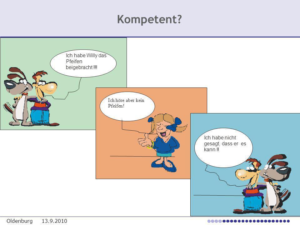 Oldenburg 13.9.2010 Ich habe Willy das Pfeifen beigebracht !!! Ich habe nicht gesagt, dass er es kann !! Kompetent?