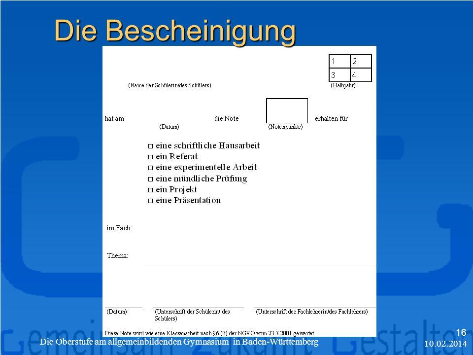 10.02.2014 Die Oberstufe am allgemeinbildenden Gymnasium in Baden-Württemberg 16 Die Bescheinigung
