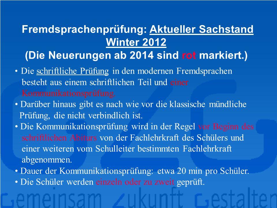 Fremdsprachenprüfung: Aktueller Sachstand Winter 2012 (Die Neuerungen ab 2014 sind rot markiert.) Die schriftliche Prüfung in den modernen Fremdsprachen besteht aus einem schriftlichen Teil und einer Kommunikationsprüfung.