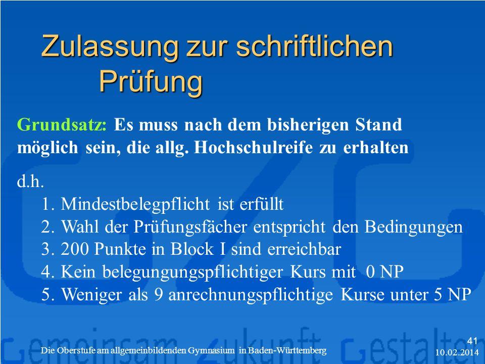 Zulassung zur schriftlichen Prüfung 10.02.2014 Die Oberstufe am allgemeinbildenden Gymnasium in Baden-Württemberg 41 Grundsatz: Es muss nach dem bisherigen Stand möglich sein, die allg.