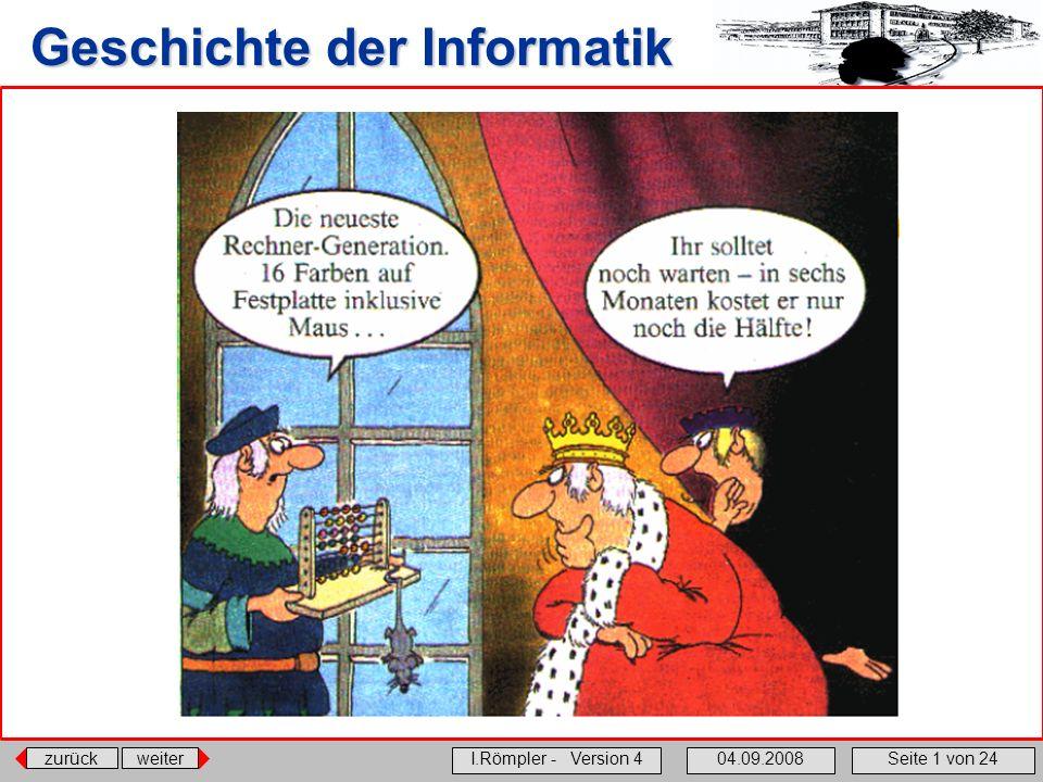 zurückweiter I.Römpler - Version 404.09.2008Seite 1 von 24 Geschichte der Informatik