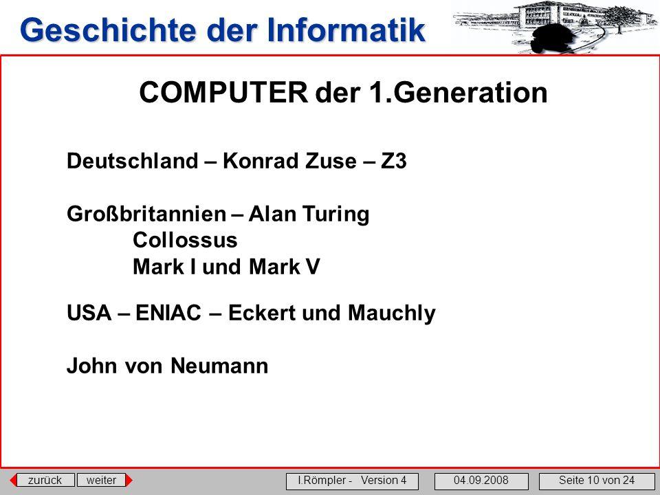 zurückweiter I.Römpler - Version 404.09.2008Seite 10 von 24 Geschichte der Informatik COMPUTER der 1.Generation Deutschland – Konrad Zuse – Z3 Großbri