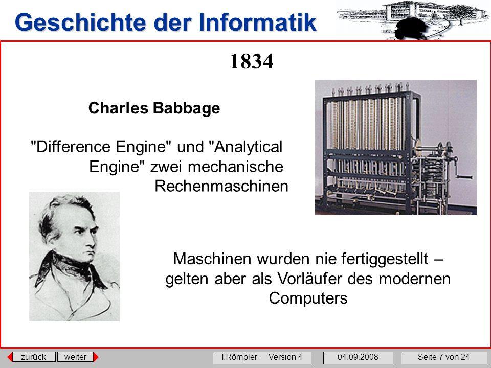 zurückweiter I.Römpler - Version 404.09.2008Seite 7 von 24 Geschichte der Informatik 1834 Charles Babbage