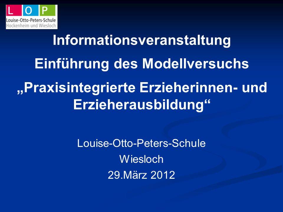 Informationsveranstaltung Einführung des Modellversuchs Praxisintegrierte Erzieherinnen- und Erzieherausbildung Louise-Otto-Peters-Schule Wiesloch 29.