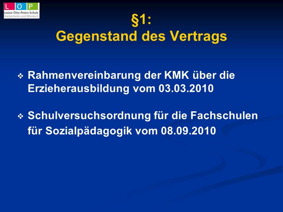 §1: Gegenstand des Vertrags Rahmenvereinbarung der KMK über die Erzieherausbildung vom 03.03.2010 Schulversuchsordnung für die Fachschulen für Sozialp