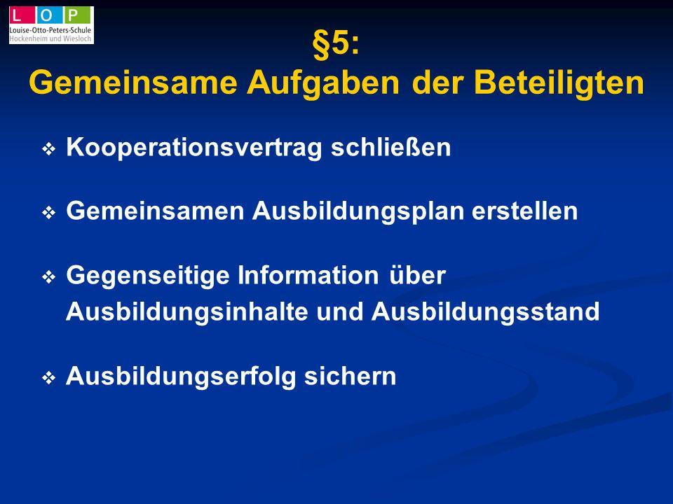 §5: Gemeinsame Aufgaben der Beteiligten Kooperationsvertrag schließen Gemeinsamen Ausbildungsplan erstellen Gegenseitige Information über Ausbildungsi