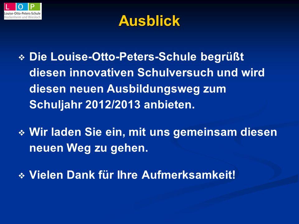 Ausblick Die Louise-Otto-Peters-Schule begrüßt diesen innovativen Schulversuch und wird diesen neuen Ausbildungsweg zum Schuljahr 2012/2013 anbieten.