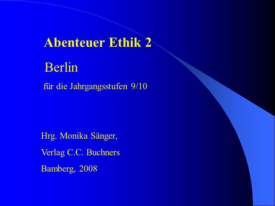 Abenteuer Ethik 2 Berlin für die Jahrgangsstufen 9/10 Hrg. Monika Sänger, Verlag C.C. Buchners Bamberg, 2008