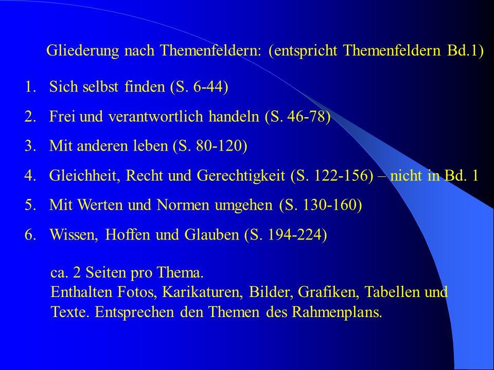 Gliederung nach Themenfeldern: (entspricht Themenfeldern Bd.1) 1.Sich selbst finden (S. 6-44) 2.Frei und verantwortlich handeln (S. 46-78) 3.Mit ander