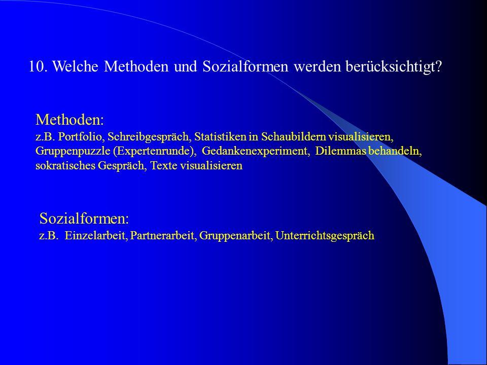 10. Welche Methoden und Sozialformen werden berücksichtigt? Methoden: z.B. Portfolio, Schreibgespräch, Statistiken in Schaubildern visualisieren, Grup