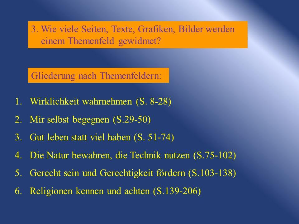 Gliederung nach Themenfeldern: 1.Wirklichkeit wahrnehmen (S. 8-28) 2.Mir selbst begegnen (S.29-50) 3.Gut leben statt viel haben (S. 51-74) 4.Die Natur