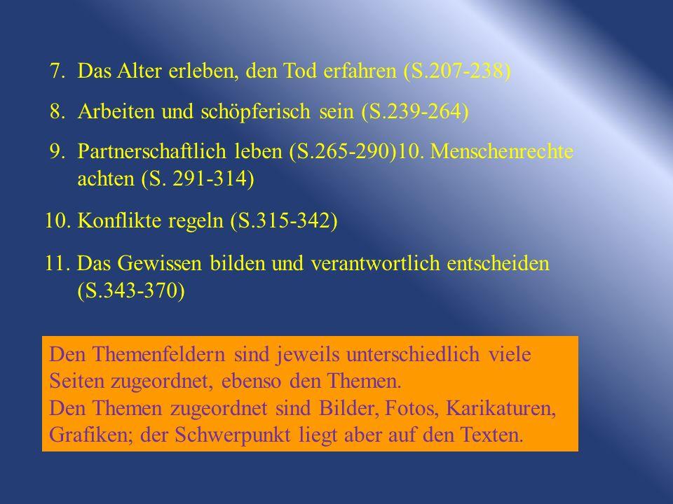 7.Das Alter erleben, den Tod erfahren (S.207-238) 8.Arbeiten und schöpferisch sein (S.239-264) 9.Partnerschaftlich leben (S.265-290)10. Menschenrechte