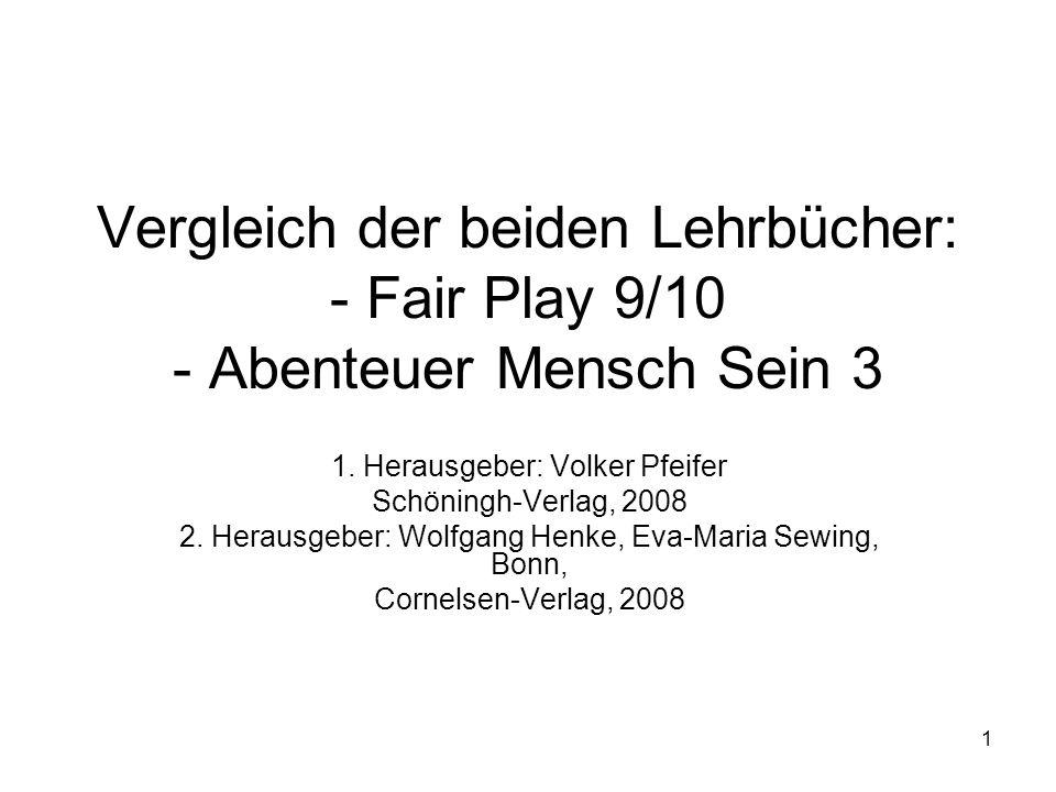 1 Vergleich der beiden Lehrbücher: - Fair Play 9/10 - Abenteuer Mensch Sein 3 1. Herausgeber: Volker Pfeifer Schöningh-Verlag, 2008 2. Herausgeber: Wo