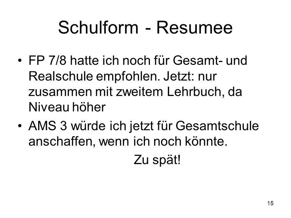 15 Schulform- Resumee FP 7/8 hatte ich noch für Gesamt- und Realschule empfohlen.
