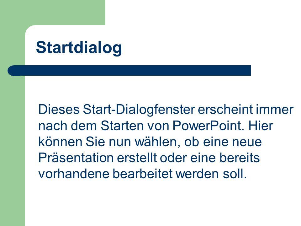 Startdialog Dieses Start-Dialogfenster erscheint immer nach dem Starten von PowerPoint. Hier können Sie nun wählen, ob eine neue Präsentation erstellt