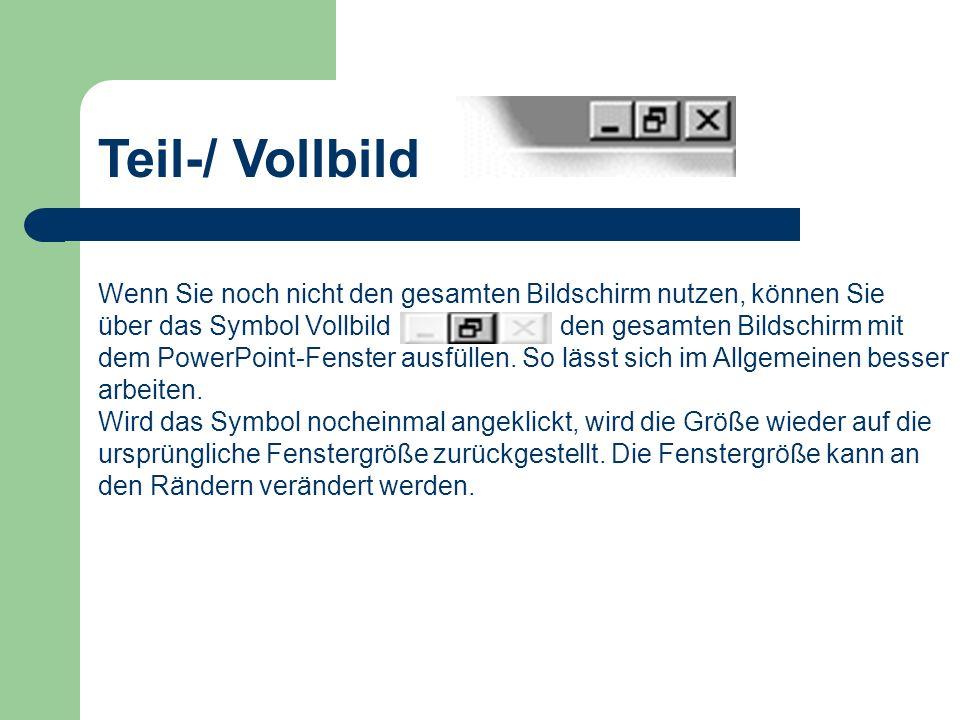Teil-/ Vollbild Wenn Sie noch nicht den gesamten Bildschirm nutzen, können Sie über das Symbol Vollbild den gesamten Bildschirm mit dem PowerPoint-Fen