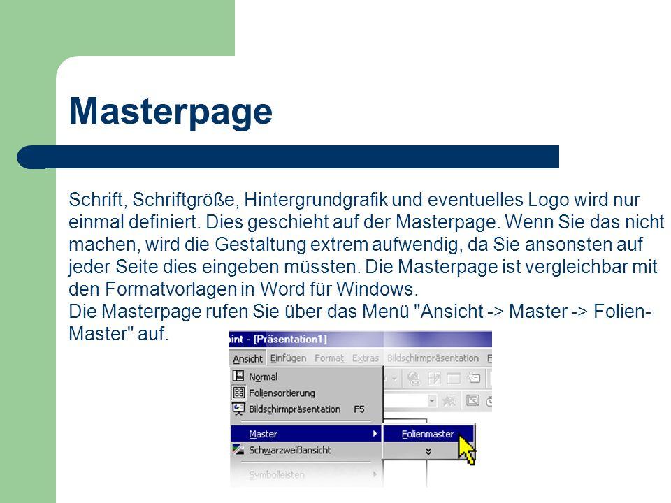 Masterpage Schrift, Schriftgröße, Hintergrundgrafik und eventuelles Logo wird nur einmal definiert. Dies geschieht auf der Masterpage. Wenn Sie das ni